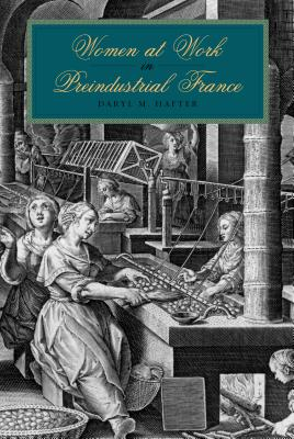 Women at Work in Preindustrial France - Hafter, Daryl M