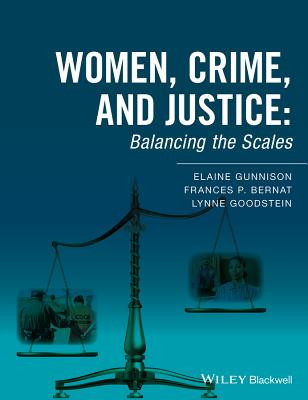 Women, Crime, and Justice: Balancing the Scales - Gunnison, Elaine, and Bernat, Frances P., and Goodstein, Lynne