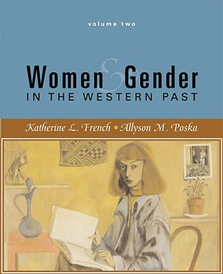 Women & Gender in the Western Past, Volume 2: Since 1500 - French, Katherine L, Professor, and Poska, Allyson M, Professor