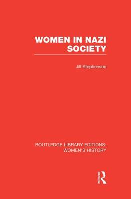 Women in Nazi Society - Stephenson, Jill