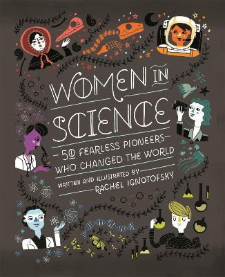 Women in Science: 50 Fearless Pioneers Who Changed the World - Ignotofsky, Rachel