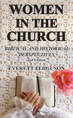 Women in the Church: Biblical and Historical Perspectives - Ferguson, Everett