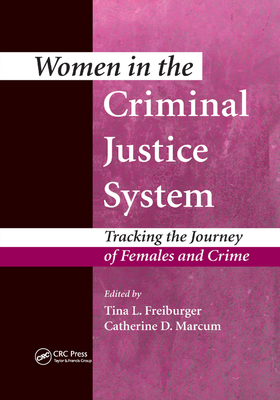 Women in the Criminal Justice System: Tracking the Journey of Females and Crime - Freiburger, Tina L. (Editor), and Marcum, Catherine D. (Editor)