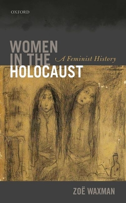 Women in the Holocaust: A Feminist History - Waxman, Zoe