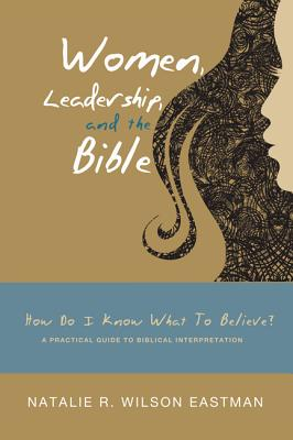 Women, Leadership, and the Bible - Eastman, Natalie R Wilson, and Mathews, Alice P (Foreword by)