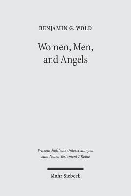 Women, Men, and Angels: The Qumran Wisdom Document 'musar Lemevin' and Its Allusions to Genesis Creation Traditions - Wold, Benjamin G