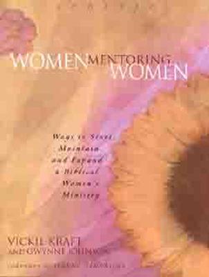 Women Mentoring Women: Ways to Start, Maintain and Expand a Biblical Women's Ministry - Kraft, Vickie