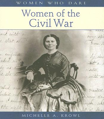 Women of the Civil War - Krowl, Michelle A
