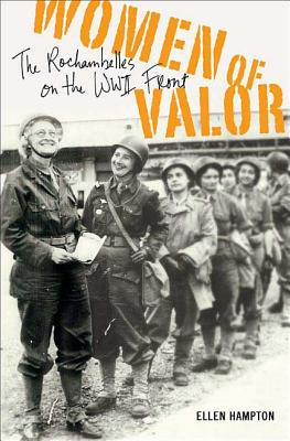 Women of Valor: The Rochambelles on the WWII Front - Hampton, Ellen