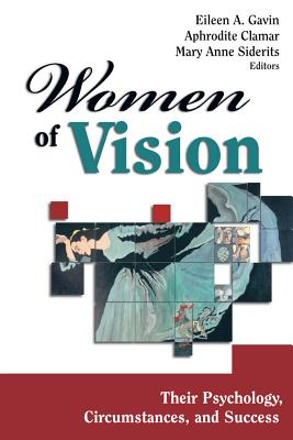 Women of Vision: Their Psychology, Circumstances and Success - Gavin, Eileen a (Editor), and Clamar, Aphrodite, PhD (Editor), and Siderits, Mary Anne, PhD (Editor)