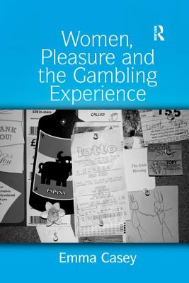 Women, Pleasure and the Gambling Experience - Casey, Emma