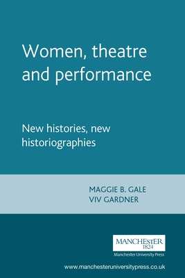 Women, Theatre and Performance - Gale, Maggie B (Editor), and Gardner, Viv (Editor)