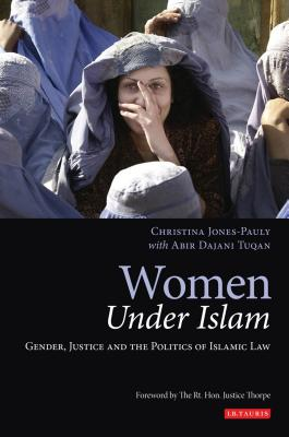 Women Under Islam: Gender, Justice and the Politics of Islamic Law - Jones-Pauly, Chris