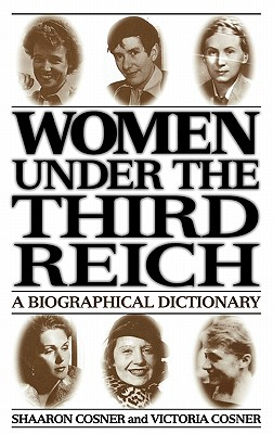 Women Under the Third Reich: A Biographical Dictionary - Cosner, Shaaron, and Cosner Cornell, Victoria L