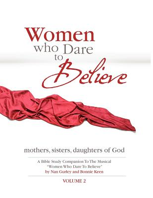 Women Who Dare to Believe Volume Two - Keen, Bonnie, and Gurley, Nan