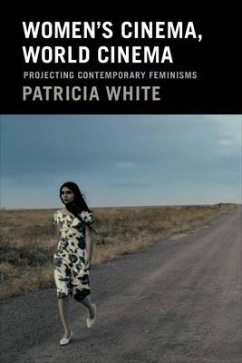Women's Cinema, World Cinema: Projecting Contemporary Feminisms - White, Patricia