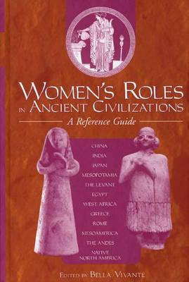 Women's Roles in Ancient Civilizations: A Reference Guide - Zweig, Bella (Editor), and Vivante, Bella (Editor)
