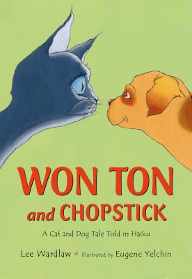 Won Ton and Chopstick: A Cat and Dog Tale Told in Haiku - Wardlaw, Lee