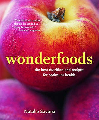 Wonderfoods: The Best Nutrition and Recipes for Optimum Health - Savona, Natalie, and Mead, Jill (Photographer)