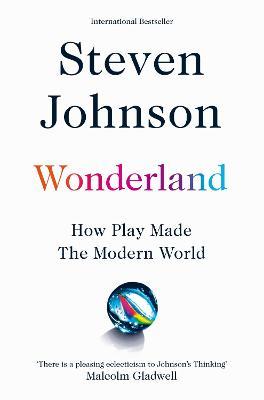 Wonderland: How Play Made the Modern World - Johnson, Steven
