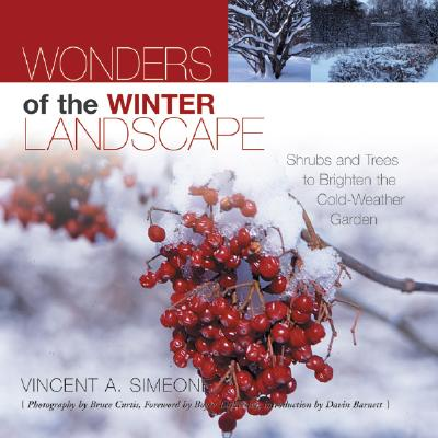 Wonders of the Winter Landscape: Shrubs and Trees to Brighten the Cold-Weather Garden - Simeone, Vincent A, and Curtis, Bruce, Dr. (Photographer), and Tankersly, Boyce (Foreword by)