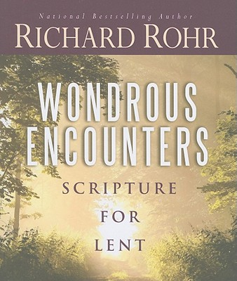 Wondrous Encounters: Scripture for Lent - Rohr, Richard, O.F.M.