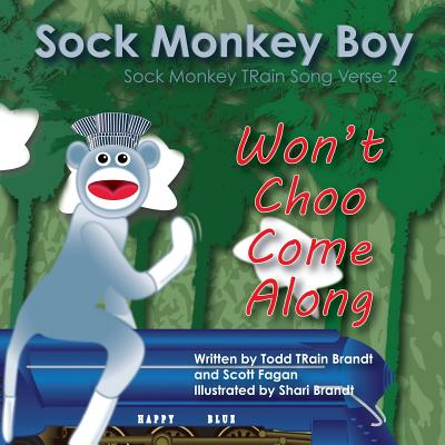 Won't Choo Come Along: Sock Monkey TRain Song Verse 2 - Fagan, Scott, and Holmes, Joshua