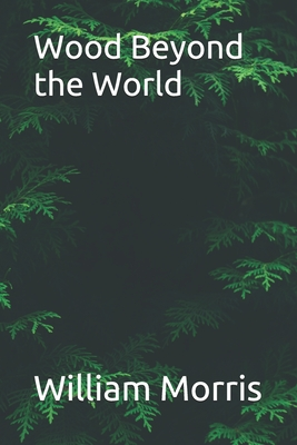 Wood Beyond the World - Morris, William