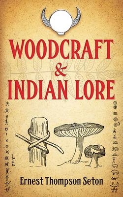 Woodcraft & Indian Lore - Thompson Seton, Ernest