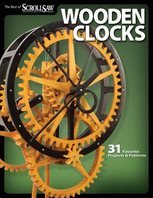 Wooden Clocks: 31 Favorite Projects & Patterns - Editors of Scroll Saw Woodworking & Crafts