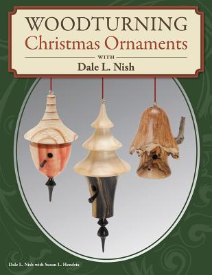 Woodturning Christmas Ornaments with Dale L. Nish - Nish, Dale