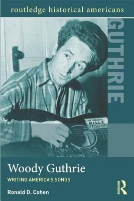 Woody Guthrie: Writing America's Songs - Cohen, Ronald D