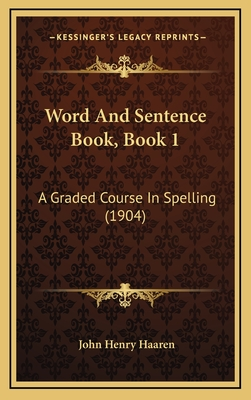 Word and Sentence Book, Book 1: A Graded Course in Spelling (1904) - Haaren, John H