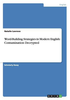 Word-Building Strategies in Modern English: Contamination Decrypted - Lavrova, Natalie