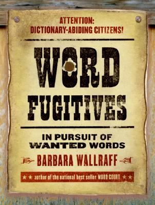 Word Fugitives: In Pursuit of Wanted Words - Wallraff, Barbara