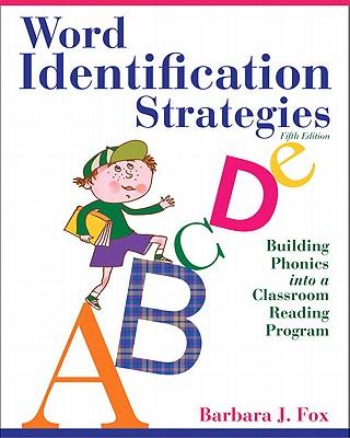 Word Identification Strategies: Building Phonics into a Classroom Reading Program - Fox, Barbara J.