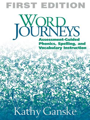 Word Journeys, First Edition: Assessment-Guided Phonics, Spelling, and Vocabulary Instruction - Ganske, Kathy, PhD