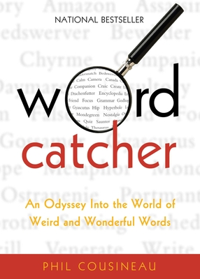 Wordcatcher: An Odyssey Into the World of Weird and Wonderful Words - Cousineau, Phil