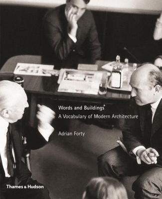 Words and Buildings: A Vocabulary of Modern Architecture - Forty, Adrian