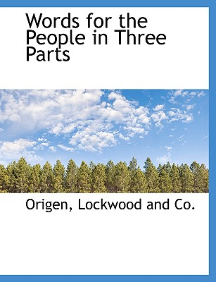 Words for the People in Three Parts - Origen, and Lockwood and Co, And Co (Creator)