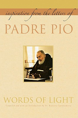 Words of Light: Inspiration from the Letters of Padre Pio - Padre Pio, and Cantalamessa, Raniero, Father (Introduction by)