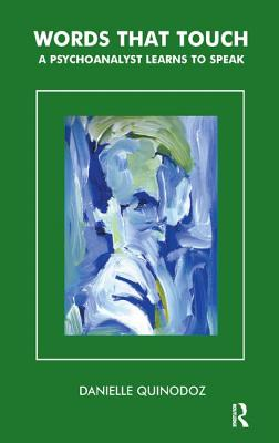 Words That Touch: A Psychoanalyst Learns to Speak - Quinodoz, Danielle
