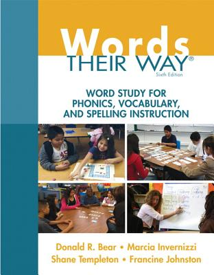 Words Their Way: Word Study for Phonics, Vocabulary, and Spelling Instruction - Bear, Donald R, and Invernizzi, Marcia, PhD, and Templeton, Shane