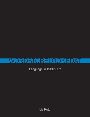 Words to Be Looked at: Language in 1960s Art - Kotz, Liz
