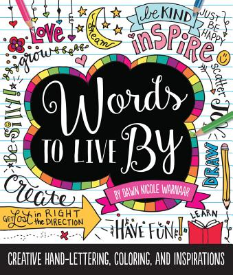 Words to Live by: Creative Hand-Lettering, Coloring, and Inspirations - Warnaar, Dawn Nicole