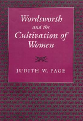 Wordsworth and the Cultivation of Women - Page, Judith W, Professor, and Page