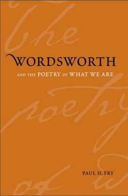 Wordsworth and the Poetry of What We Are - Fry, Paul H