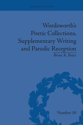 Wordsworth's Poetic Collections, Supplementary Writing and Parodic Reception - Bates, Brian R.