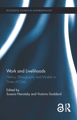 Work and Livelihoods: History, Ethnography and Models in Times of Crisis - Goddard, Victoria A. (Editor), and Narotzky, Susana (Editor)