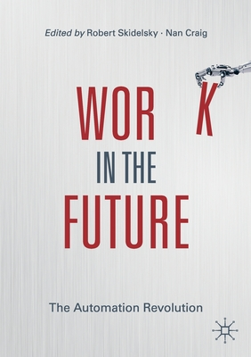 Work in the Future: The Automation Revolution - Skidelsky, Robert (Editor), and Craig, Nan (Editor)